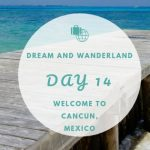 Day 14 – Leaving New Orleans, Louisiana, Arriving In Cancun, Mexico