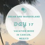 Day 17 – Explore Cancun, Mexico – Vacation Mode (?)