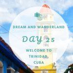 Day 25 – Explore Trinidad, Cuba
