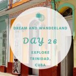 Day 26 – Explore Trinidad, Cuba – Part Two