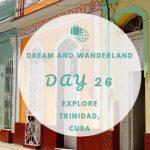 Day 26 – Explore Trinidad, Cuba – Part Two