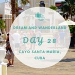 Day 28 – Cayo Santa Maria, Cuba – Part Two