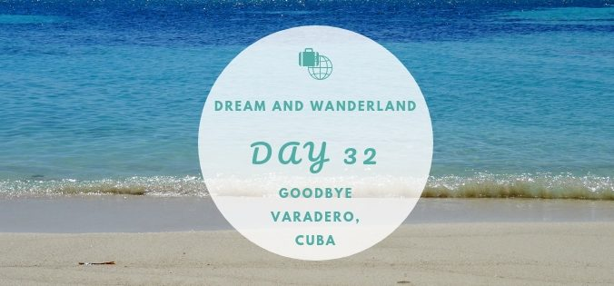 Day 32: Goodbye Varadero, Cuba #cuba #varadero #travel #solo #thingstodo
