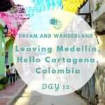 Day 12: Colombia – Goodbye Medellín, Hello Cartagena