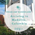 Day 7: Arriving in Medellín, Colombia