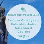 Day 14: Explore Cartagena – Céviche & India Catalina
