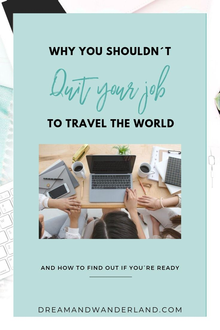 Why you shouldn´t quit your job and travel the world right away!