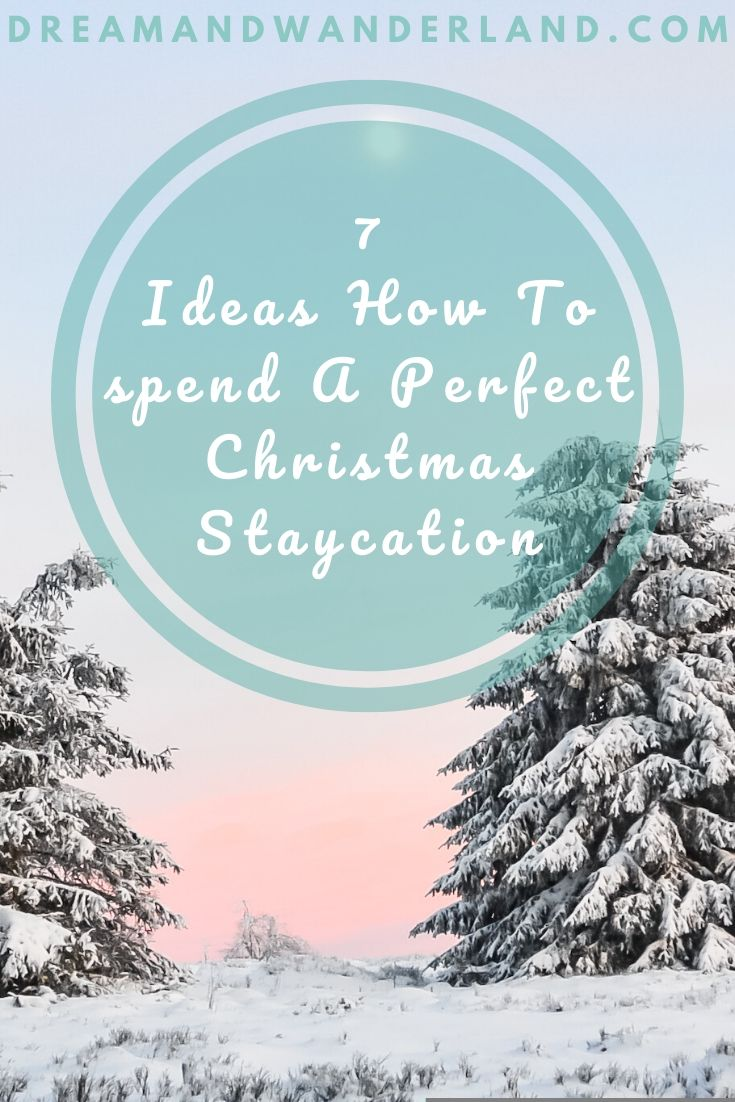 A staycation instead of vacation and traveling away over Christmas? Why not? Here are 7 things to do while staying at home!